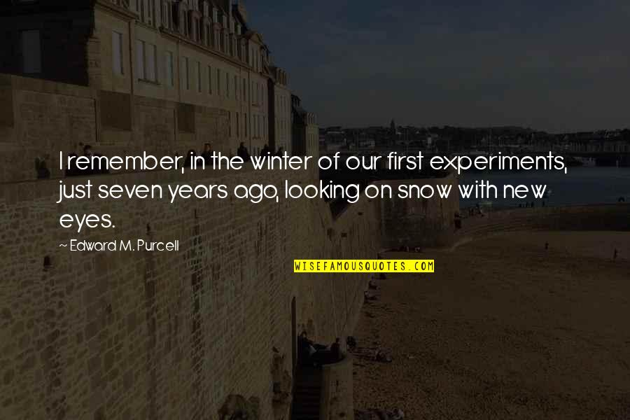 First Snow Quotes By Edward M. Purcell: I remember, in the winter of our first