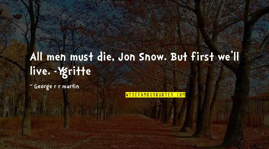 First Snow Quotes By George R R Martin: All men must die, Jon Snow. But first