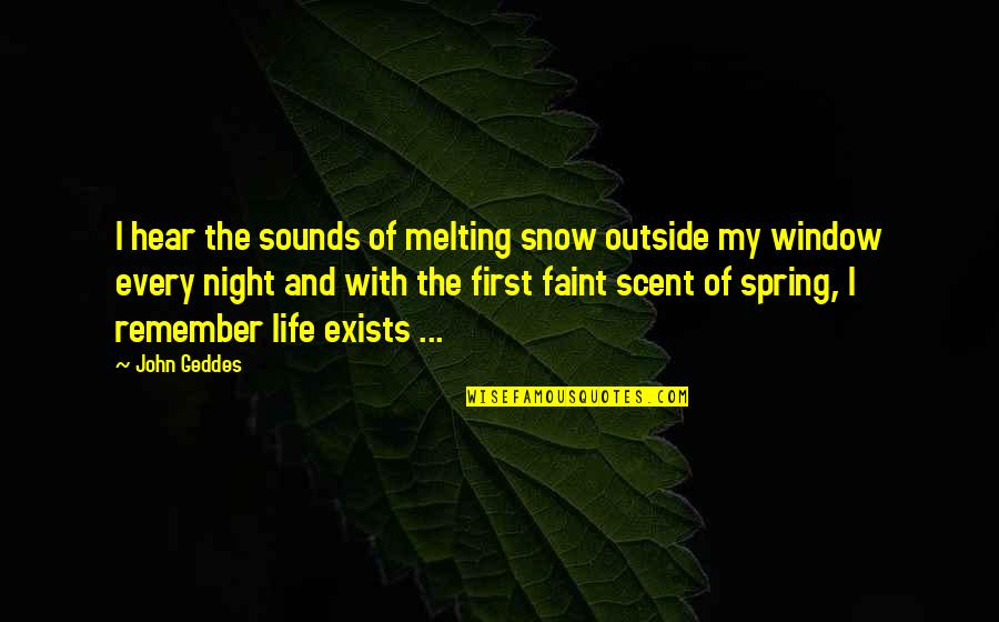 First Snow Quotes By John Geddes: I hear the sounds of melting snow outside
