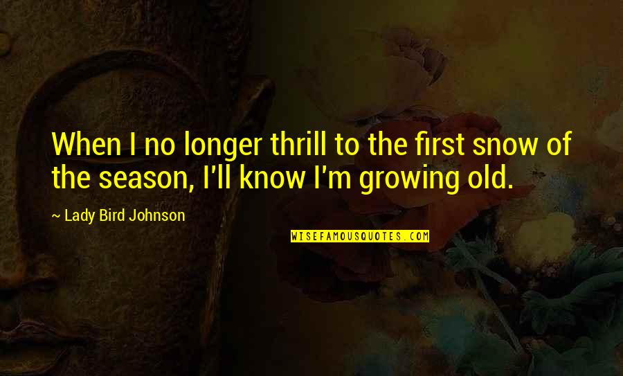 First Snow Quotes By Lady Bird Johnson: When I no longer thrill to the first