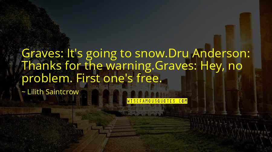 First Snow Quotes By Lilith Saintcrow: Graves: It's going to snow.Dru Anderson: Thanks for