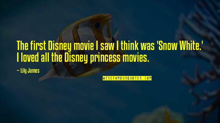 First Snow Quotes By Lily James: The first Disney movie I saw I think