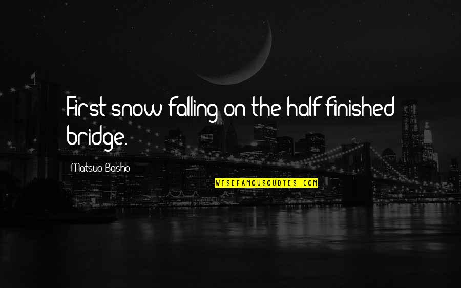 First Snow Quotes By Matsuo Basho: First snow-falling-on the half-finished bridge.