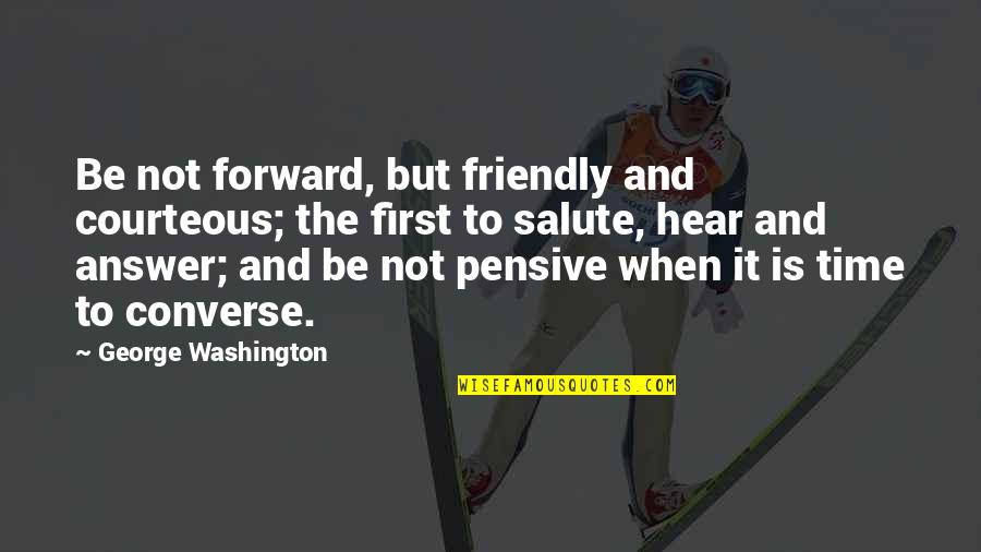 First Time Friendship Quotes By George Washington: Be not forward, but friendly and courteous; the
