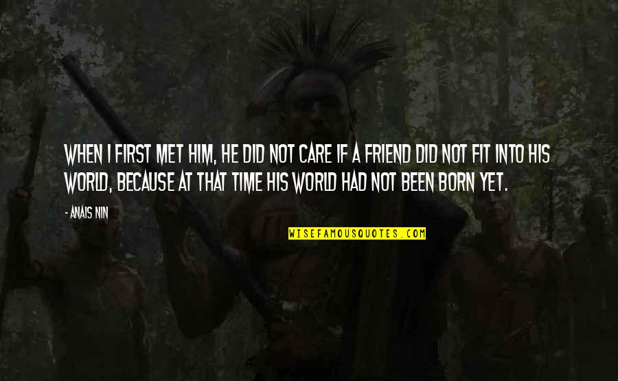 First Time I Met Him Quotes By Anais Nin: When I first met him, he did not