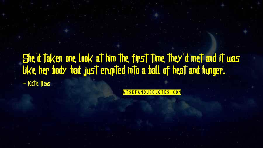 First Time I Met Him Quotes By Katie Reus: She'd taken one look at him the first