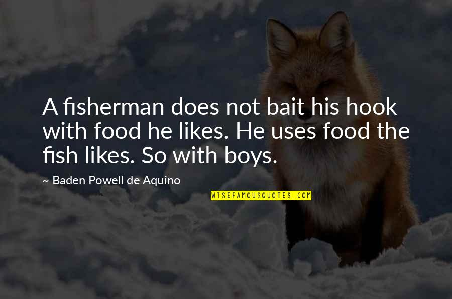 Fish Hook Quotes By Baden Powell De Aquino: A fisherman does not bait his hook with