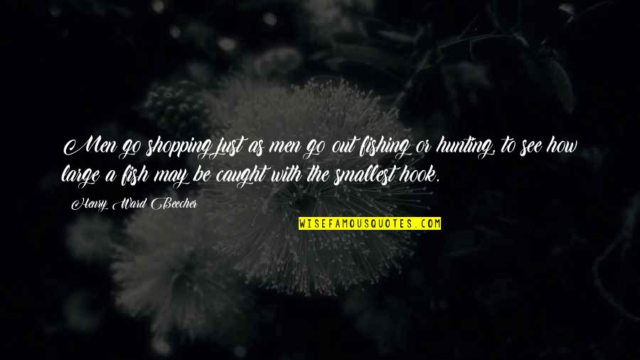 Fish Hook Quotes By Henry Ward Beecher: Men go shopping just as men go out