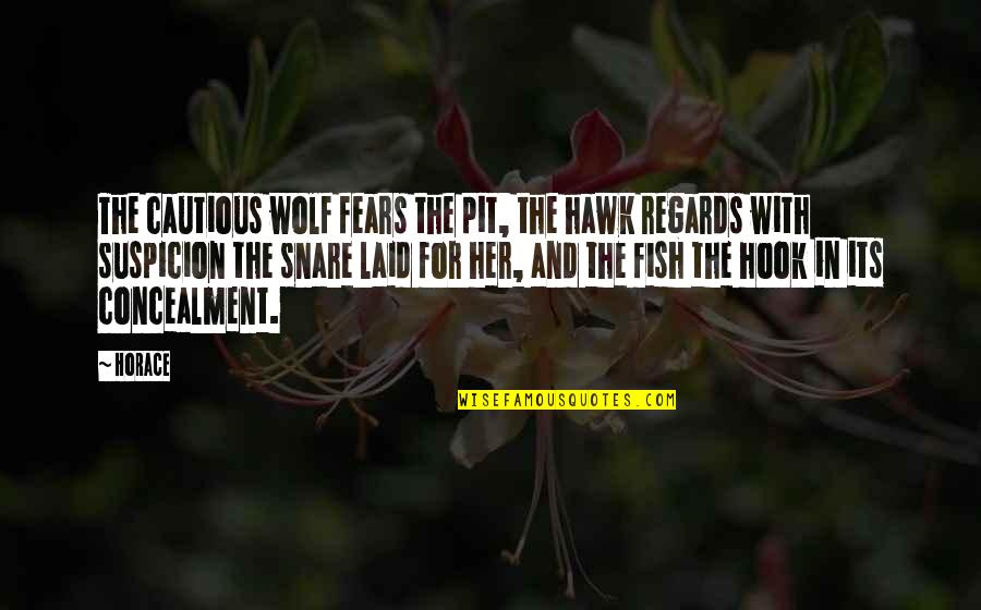 Fish Hook Quotes By Horace: The cautious wolf fears the pit, the hawk