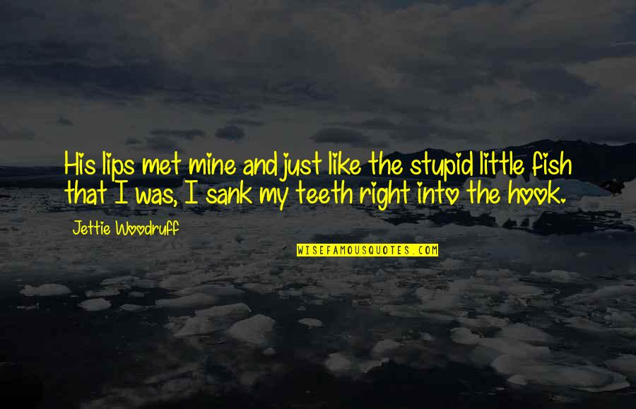 Fish Hook Quotes By Jettie Woodruff: His lips met mine and just like the