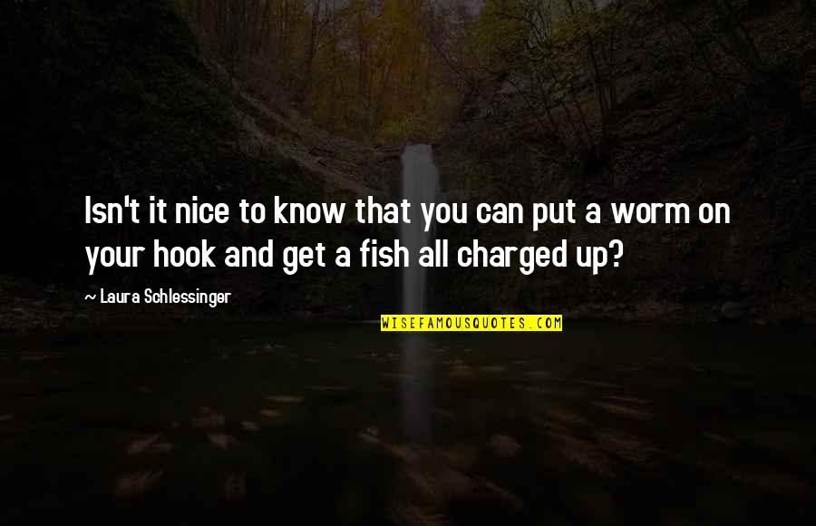 Fish Hook Quotes By Laura Schlessinger: Isn't it nice to know that you can