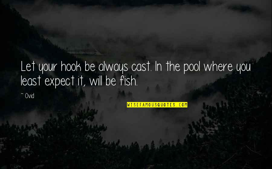 Fish Hook Quotes By Ovid: Let your hook be always cast. In the