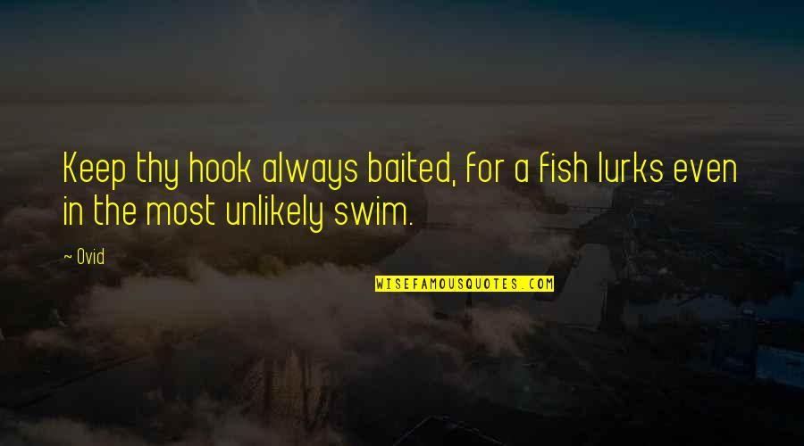 Fish Hook Quotes By Ovid: Keep thy hook always baited, for a fish