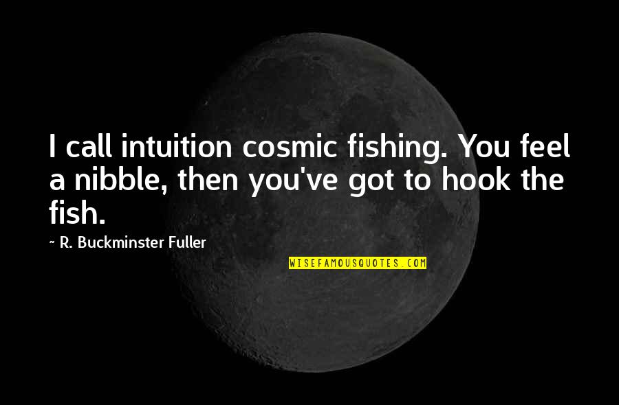 Fish Hook Quotes By R. Buckminster Fuller: I call intuition cosmic fishing. You feel a