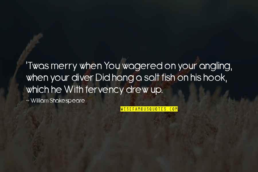 Fish Hook Quotes By William Shakespeare: 'Twas merry when You wagered on your angling,