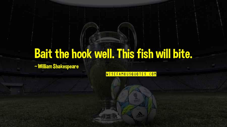 Fish Hook Quotes By William Shakespeare: Bait the hook well. This fish will bite.