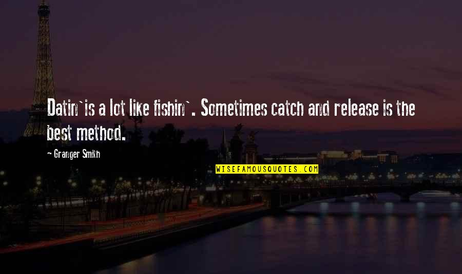 Fishin Quotes By Granger Smith: Datin'is a lot like fishin'. Sometimes catch and