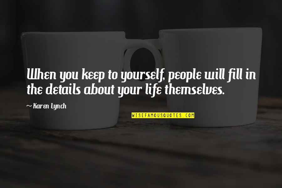 Fisica Quantica Quotes By Karen Lynch: When you keep to yourself, people will fill