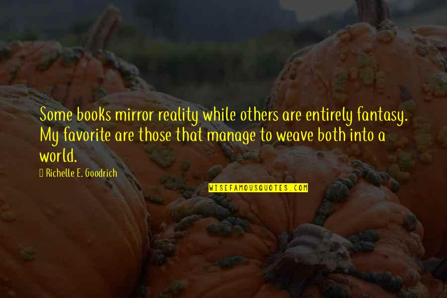 Fisica Quantica Quotes By Richelle E. Goodrich: Some books mirror reality while others are entirely