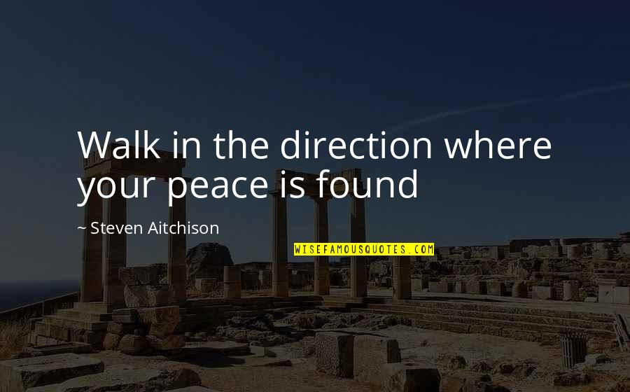 Fisica Quantica Quotes By Steven Aitchison: Walk in the direction where your peace is