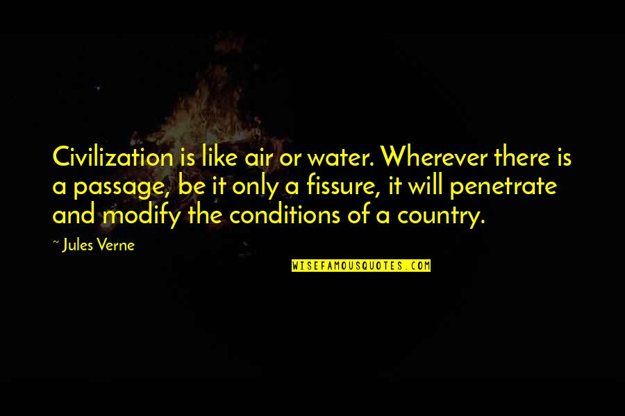 Fissure Quotes By Jules Verne: Civilization is like air or water. Wherever there