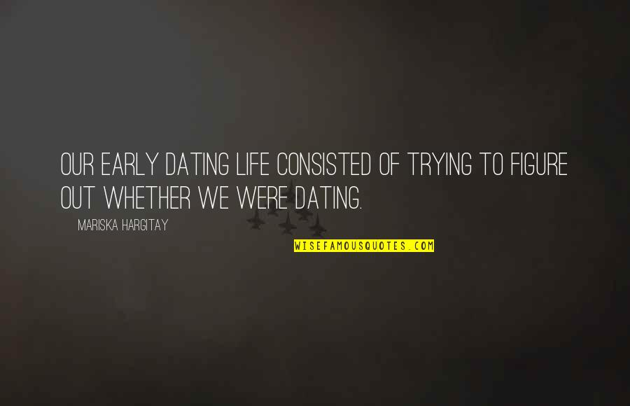 Fissure Quotes By Mariska Hargitay: Our early dating life consisted of trying to