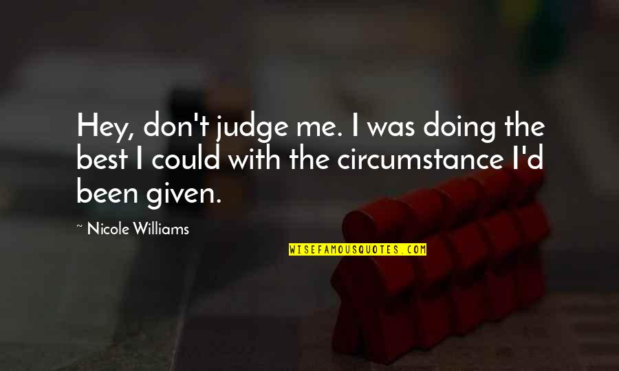Fissure Quotes By Nicole Williams: Hey, don't judge me. I was doing the
