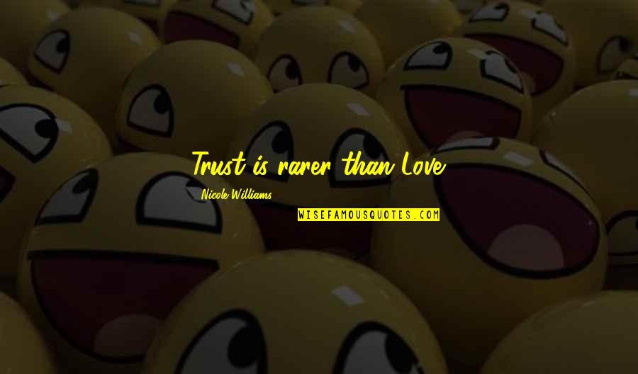 Fissure Quotes By Nicole Williams: Trust is rarer than Love.