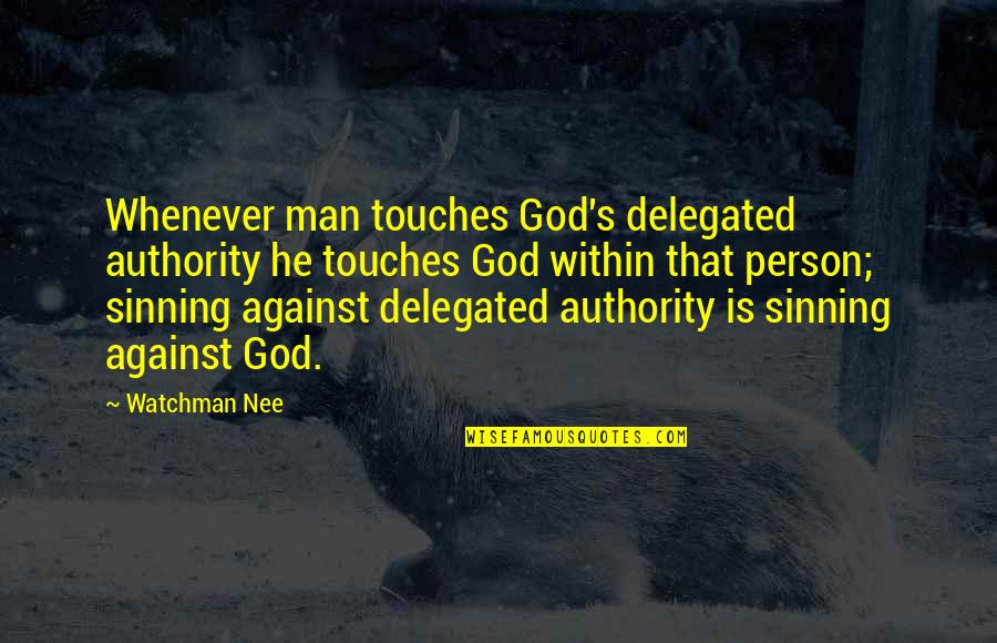 Fissure Quotes By Watchman Nee: Whenever man touches God's delegated authority he touches