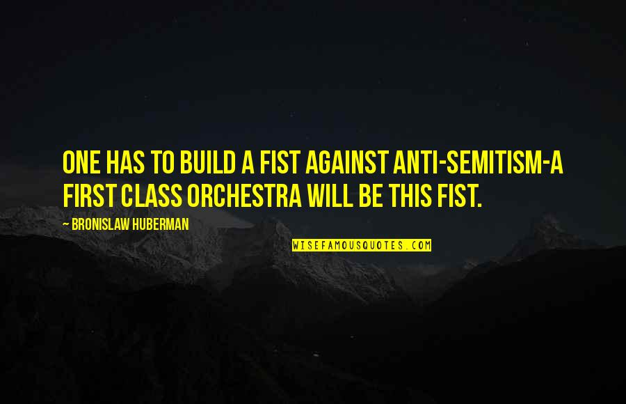 Fist Quotes By Bronislaw Huberman: One has to build a fist against anti-Semitism-a