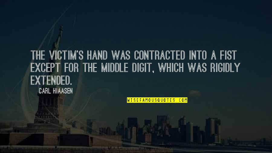 Fist Quotes By Carl Hiaasen: The victim's hand was contracted into a fist