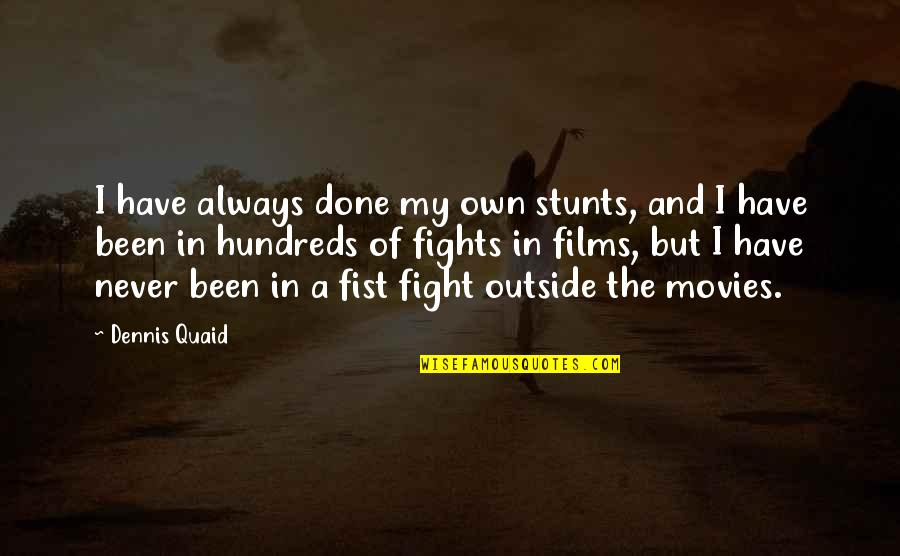 Fist Quotes By Dennis Quaid: I have always done my own stunts, and