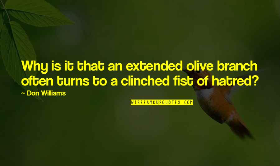 Fist Quotes By Don Williams: Why is it that an extended olive branch