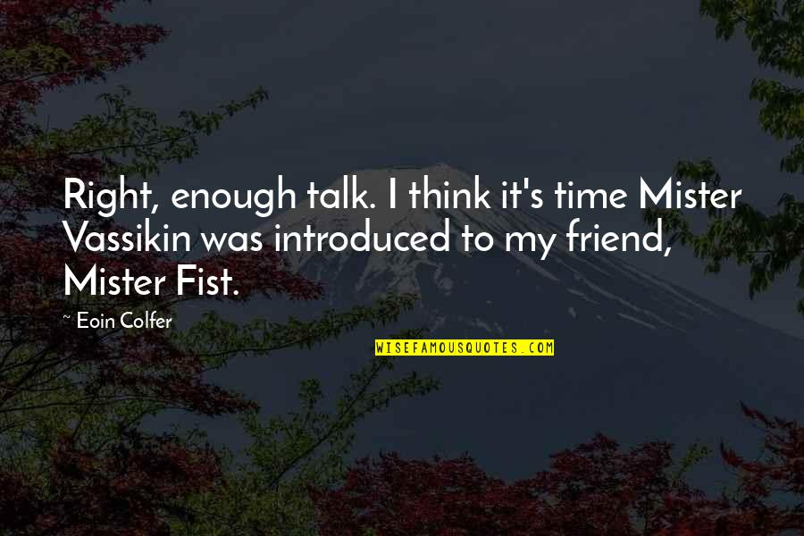 Fist Quotes By Eoin Colfer: Right, enough talk. I think it's time Mister