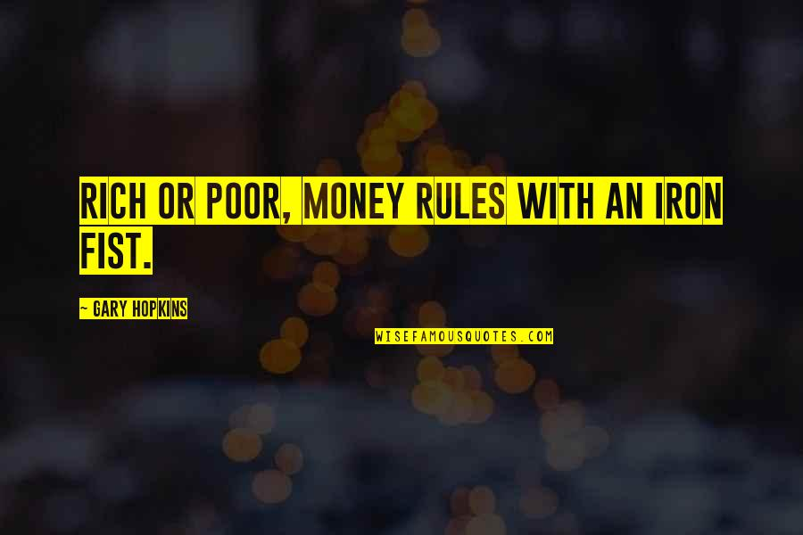 Fist Quotes By Gary Hopkins: Rich or poor, money rules with an iron
