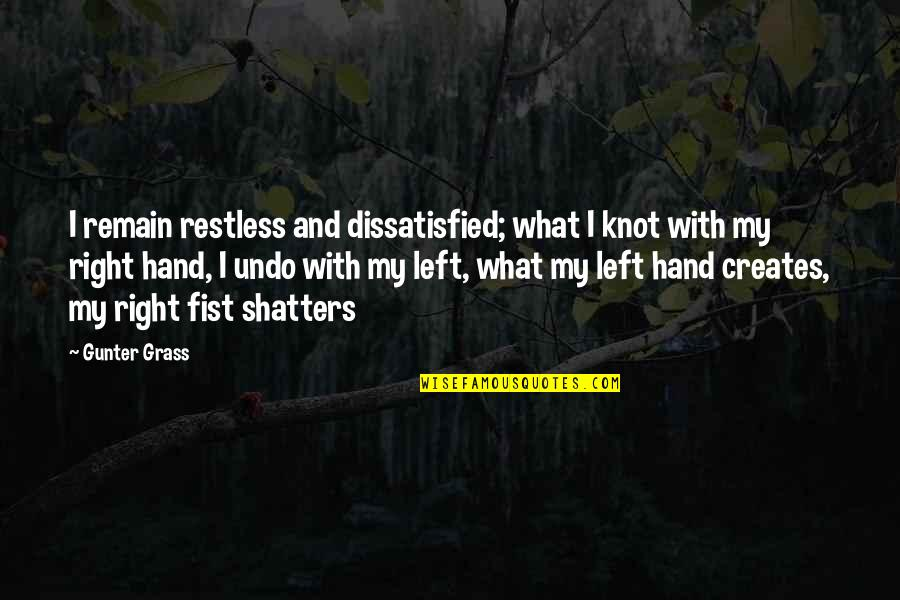 Fist Quotes By Gunter Grass: I remain restless and dissatisfied; what I knot