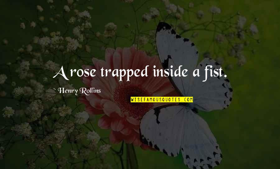Fist Quotes By Henry Rollins: A rose trapped inside a fist.