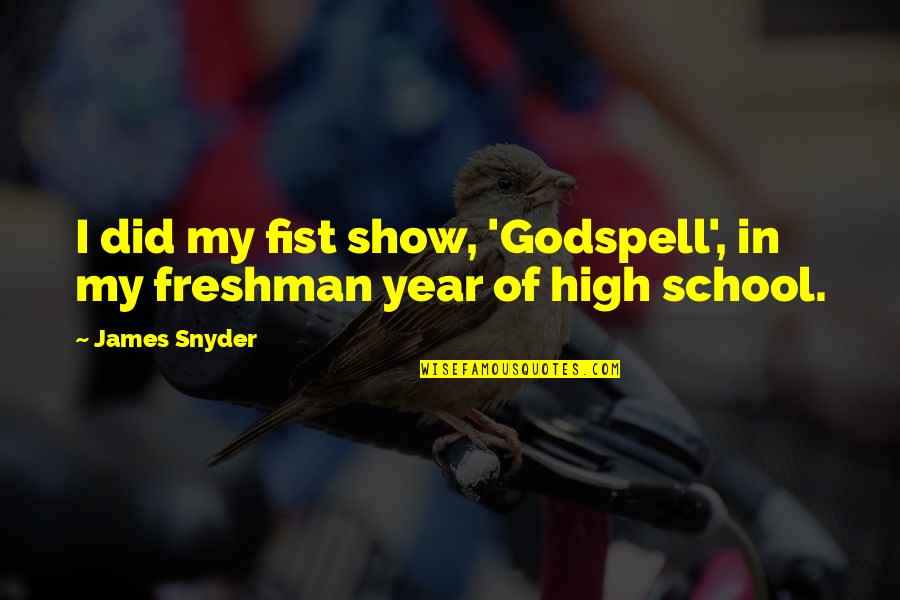 Fist Quotes By James Snyder: I did my fist show, 'Godspell', in my