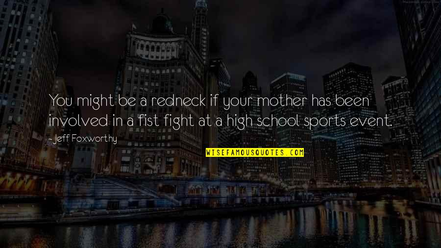 Fist Quotes By Jeff Foxworthy: You might be a redneck if your mother