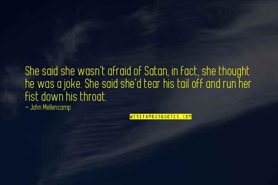 Fist Quotes By John Mellencamp: She said she wasn't afraid of Satan, in