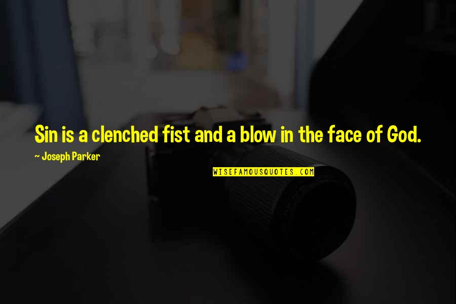 Fist Quotes By Joseph Parker: Sin is a clenched fist and a blow