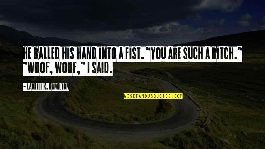 "Fist Quotes By Laurell K. Hamilton: He balled his hand into a fist. ""You"