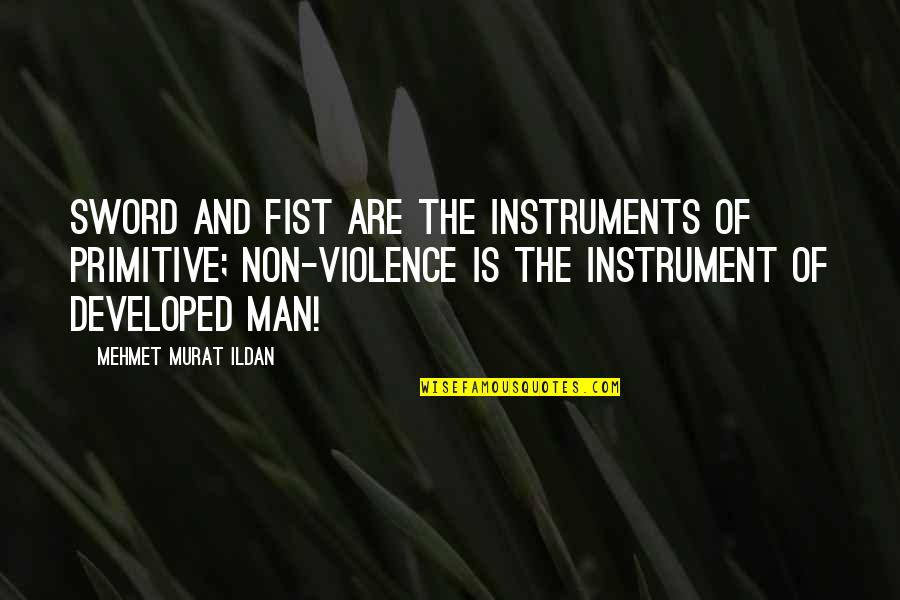Fist Quotes By Mehmet Murat Ildan: Sword and fist are the instruments of primitive;