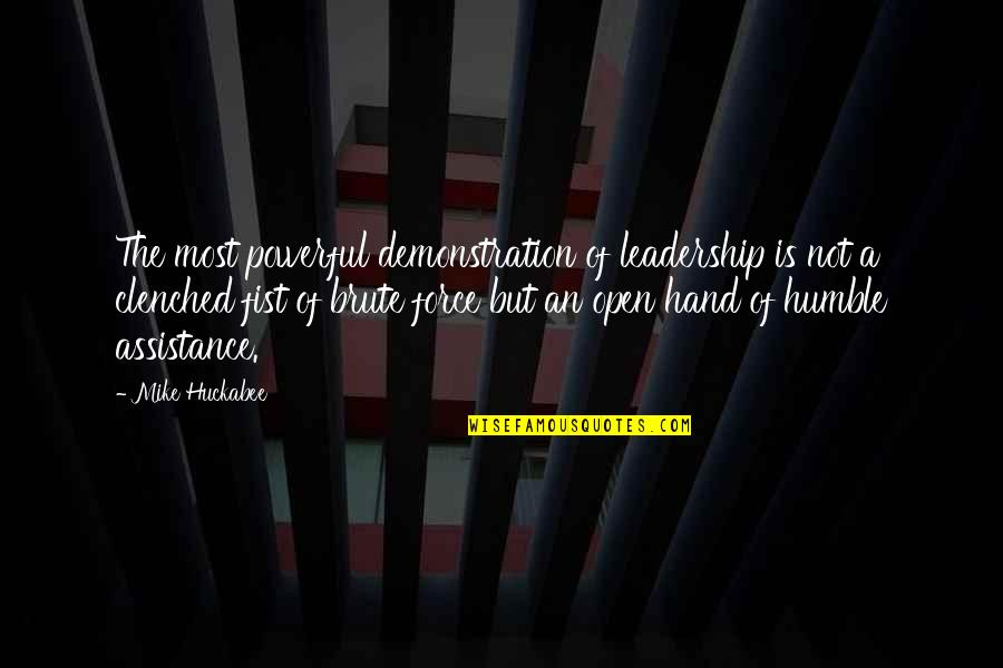 Fist Quotes By Mike Huckabee: The most powerful demonstration of leadership is not