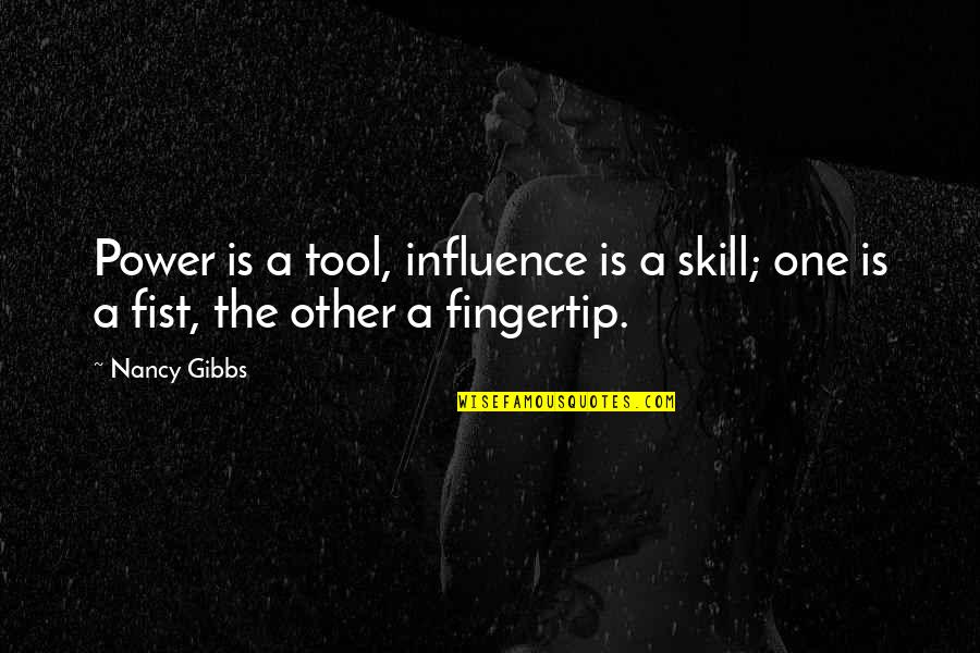 Fist Quotes By Nancy Gibbs: Power is a tool, influence is a skill;