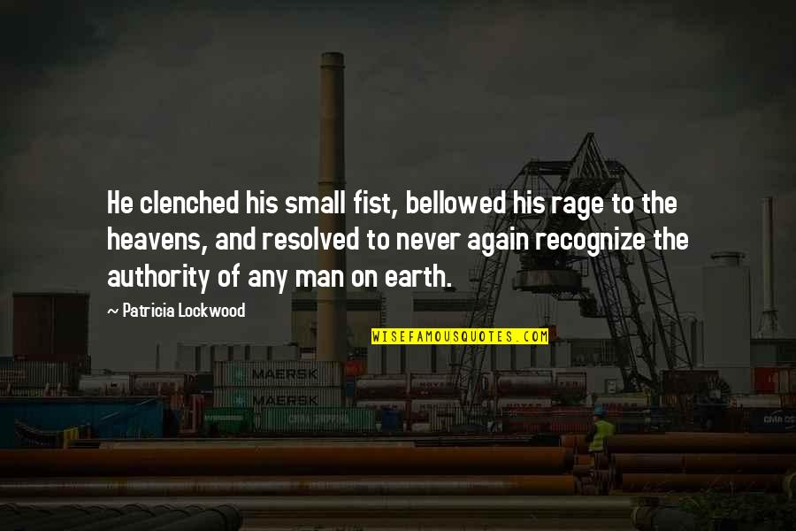 Fist Quotes By Patricia Lockwood: He clenched his small fist, bellowed his rage