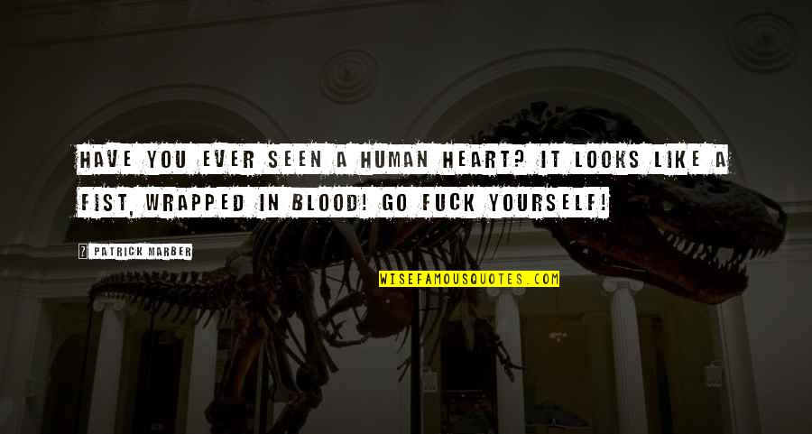 Fist Quotes By Patrick Marber: Have you ever seen a human heart? It