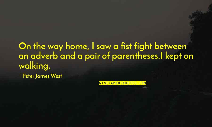 Fist Quotes By Peter James West: On the way home, I saw a fist