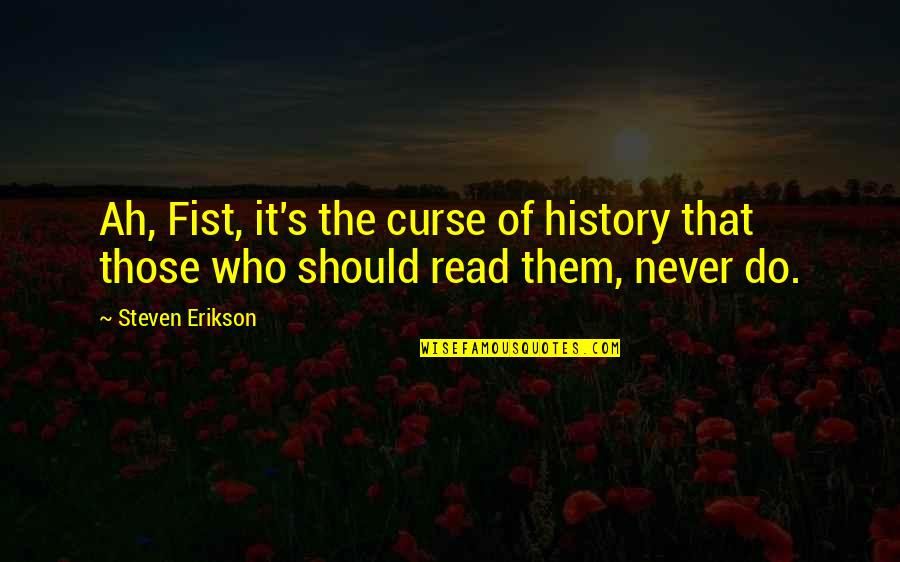 Fist Quotes By Steven Erikson: Ah, Fist, it's the curse of history that