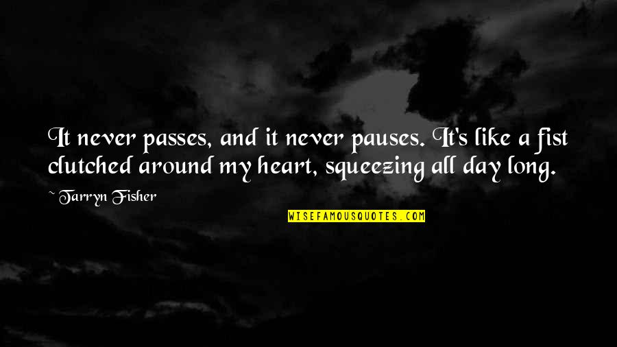 Fist Quotes By Tarryn Fisher: It never passes, and it never pauses. It's